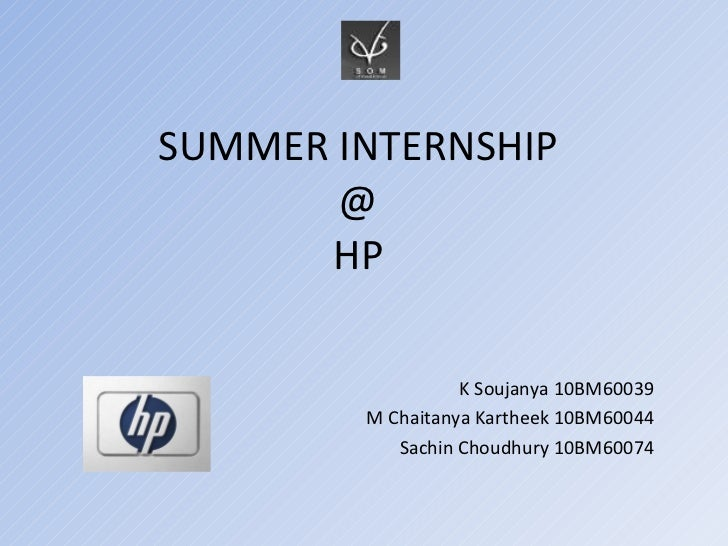 SUMMER INTERNSHIP @ HP K Soujanya 10BM60039 M Chaitanya Kartheek 10BM60044 Sachin Choudhury 10BM60074