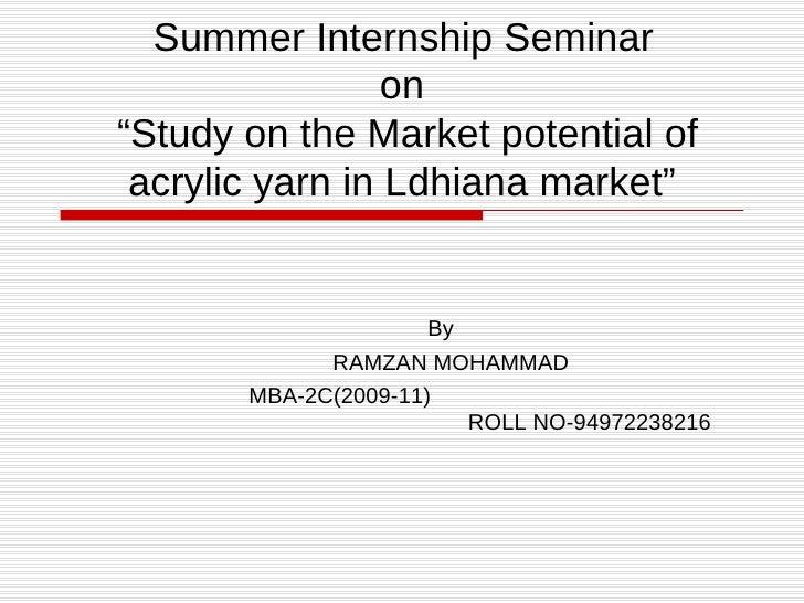 "Summer Internship Seminar   on   ""Study on the Market potential of acrylic yarn in Ldhiana market"" By RAMZAN MOHAMMAD  MBA..."