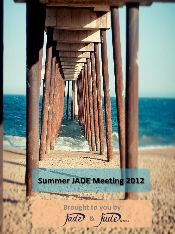 Summer JADE Meeting 2012     Brought to you by            &