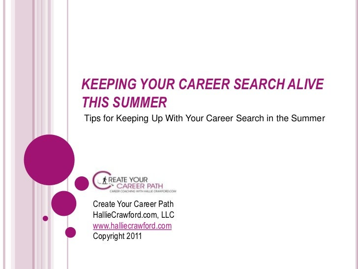 KEEPING YOUR CAREER SEARCH ALIVE THIS SUMMER<br />Create Your Career PathHallieCrawford.com, LLCwww.halliecrawford.comCopy...