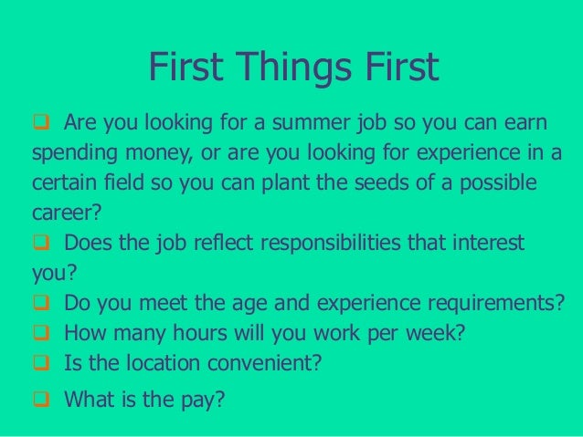 First Things First  Are you looking for a summer job so you can earn  spending money, or are you looking for experience i...