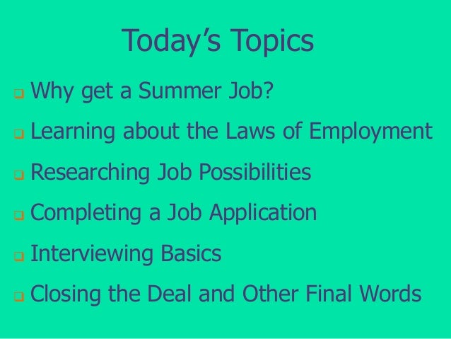 Today's Topics   Why get a Summer Job?    Learning about the Laws of Employment    Researching Job Possibilities    Co...