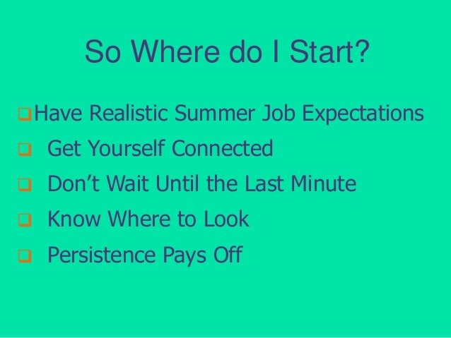 So Where do I Start?  Have  Realistic Summer Job Expectations    Get Yourself Connected    Don't Wait Until the Last Mi...