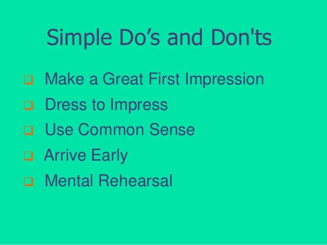 Simple Do's and Don'ts   Make a Great First Impression    Dress to Impress    Use Common Sense    Arrive Early    Men...