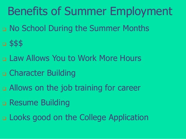 Benefits of Summer Employment   No School During the Summer Months    $$$    Law Allows You to Work More Hours    Char...