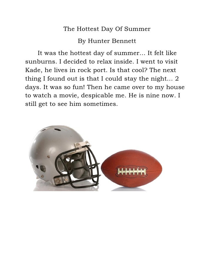 The Hottest Day Of Summer                 By Hunter Bennett      It was the hottest day of summer… It felt likesunburns. I...