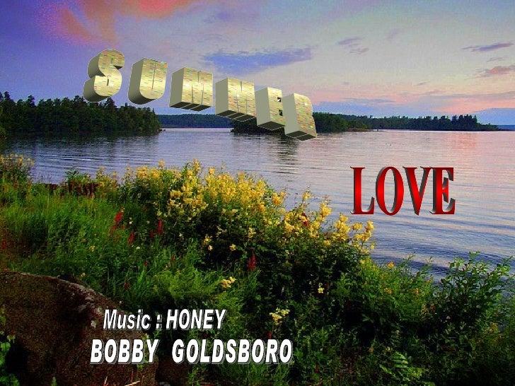 S U M M E R BOBBY  GOLDSBORO Music : HONEY LOVE