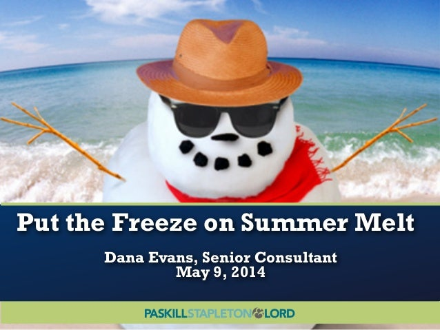 Put the Freeze on Summer Melt Dana Evans, Senior Consultant May 9, 2014