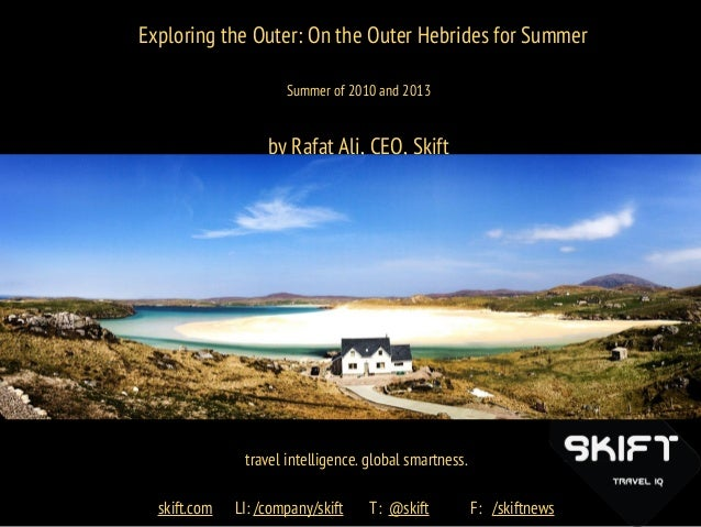 eExploring the Outer: On the Outer Hebrides for SummerSummer of 2010 and 2013by Rafat Ali, CEO, Skifttravel intelligence. ...