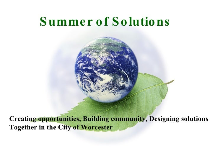 Summer of Solutions Creating opportunities, Building community, Designing solutions Together in the City of Worcester