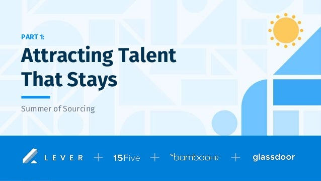 PART 1: Summer of Sourcing Attracting Talent That Stays