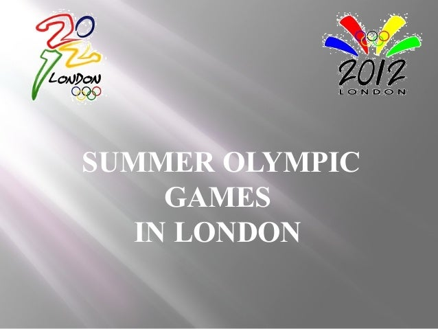 SUMMER OLYMPIC GAMES IN LONDON