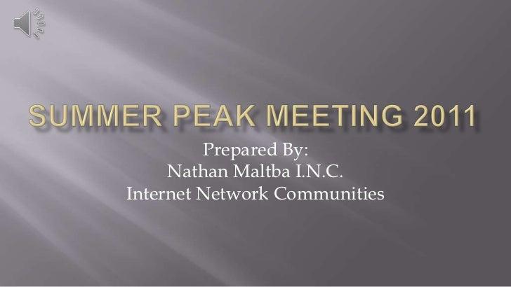 Summer Peak Meeting 2011<br />Prepared By:<br />Nathan Maltba I.N.C.<br />Internet Network Communities <br />