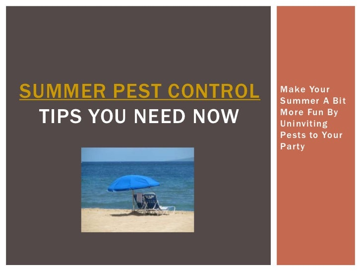 SUMMER PEST CONTROL   Make Your                      Summer A Bit  TIPS YOU NEED NOW   More Fun By                      Un...