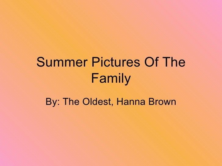 Summer Pictures Of The Family By: The Oldest, Hanna Brown