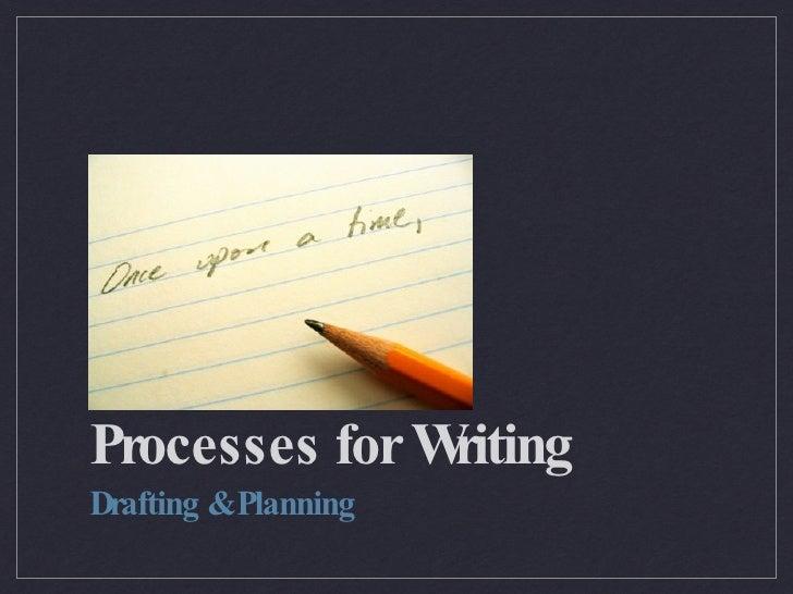 Processes for Writing <ul><li>Drafting & Planning </li></ul>