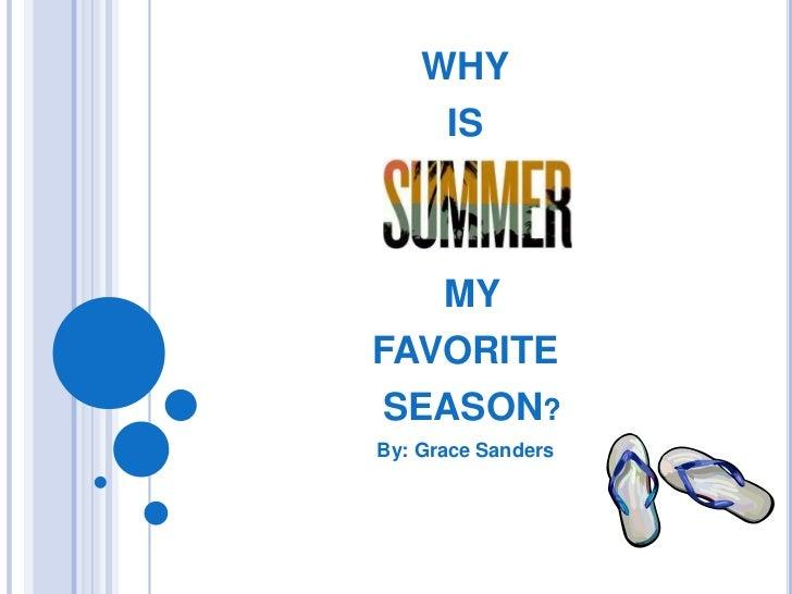 WHY     IS   MYFAVORITE SEASON?By: Grace Sanders