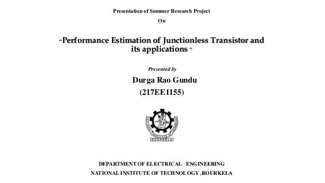 """Presentation of Summer Research Project On """"Performance Estimation of Junctionless Transistor and its applications """" Prese..."""