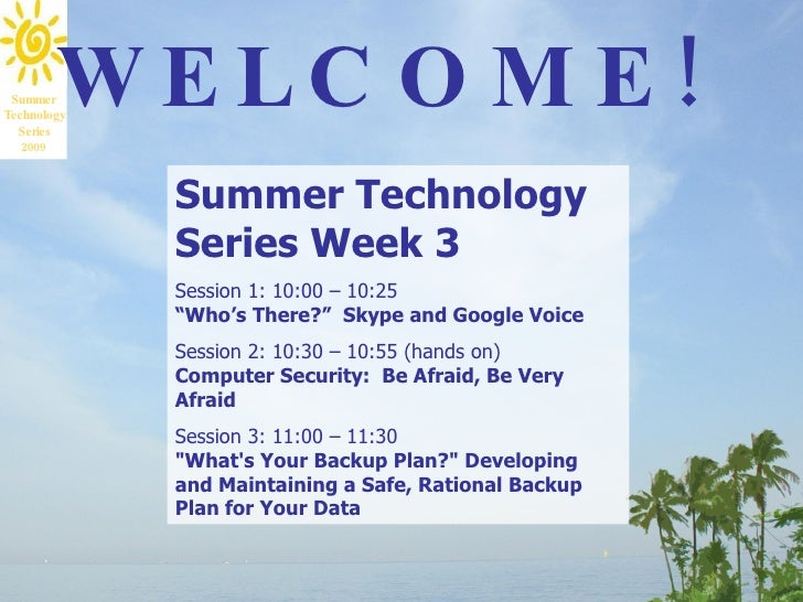 "Summer Technology Series Week 3 Session 1: 10:00 – 10:25 "" Who's There?""  Skype and Google Voice   Session 2: 10:30 – 10:5..."