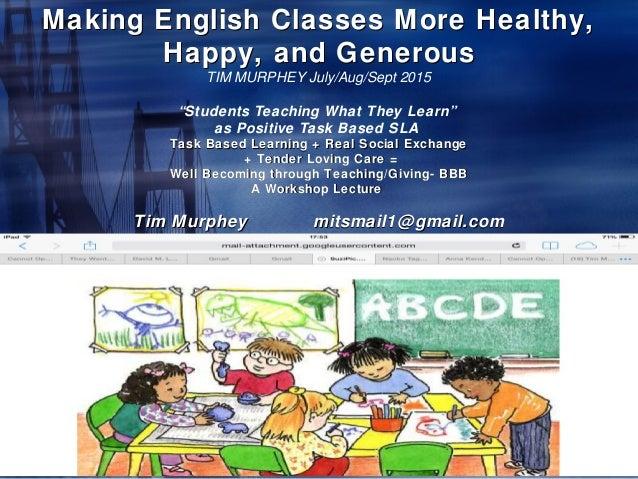 Making English Classes More Healthy,Making English Classes More Healthy, Happy, and GenerousHappy, and Generous TIM MURPHE...