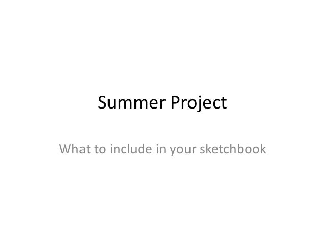 Summer Project What to include in your sketchbook