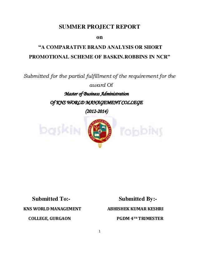 "1 SUMMER PROJECT REPORT on ""A COMPARATIVE BRAND ANALYSIS OR SHORT PROMOTIONAL SCHEME OF BASKIN.ROBBINS IN NCR"" Submitted f..."