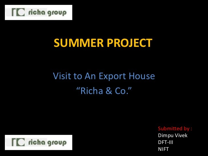 """SUMMER PROJECTVisit to An Export House       """"Richa & Co.""""                           Submitted by :                       ..."""