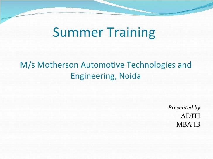 Summer Training  M/s Motherson Automotive Technologies and Engineering, Noida <ul><li>Presented by </li></ul><ul><li>ADITI...