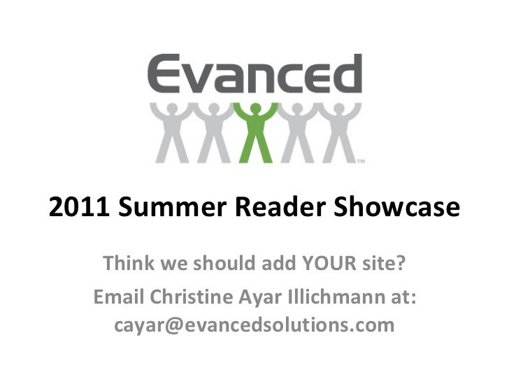2011 Summer Reader Showcase Think we should add YOUR site? Email Christine Ayar Illichmann at: cayar@evancedsolutions.com
