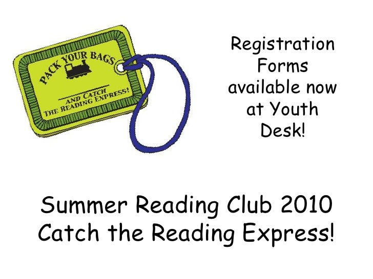 Registration Forms available now at Youth Desk!<br />Summer Reading Club 2010Catch the Reading Express!<br />
