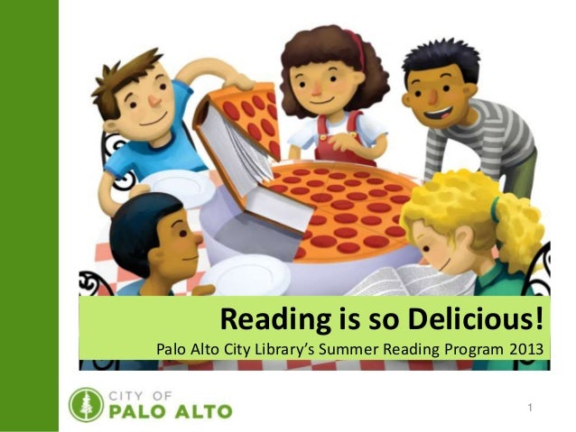 Reading is so Delicious!Palo Alto City Library's Summer Reading Program 2013                                              ...