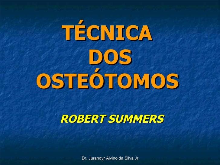 TÉCNICA  DOS OSTEÓTOMOS   ROBERT SUMMERS