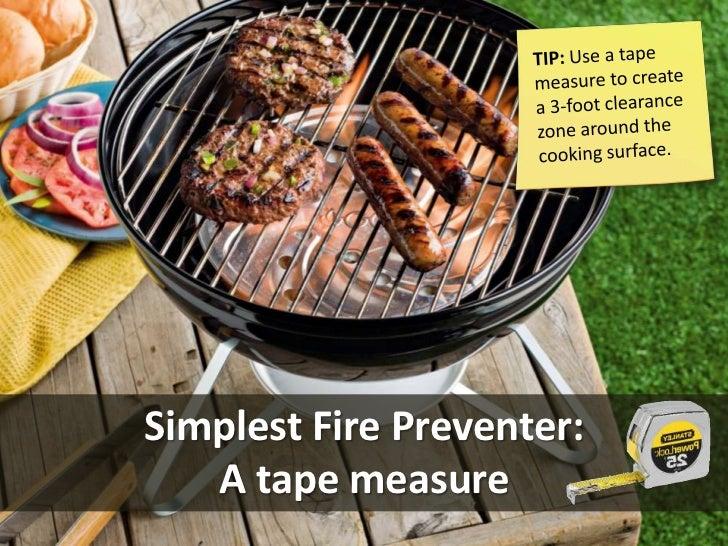 Simplest Fire Preventer:   A tape measure