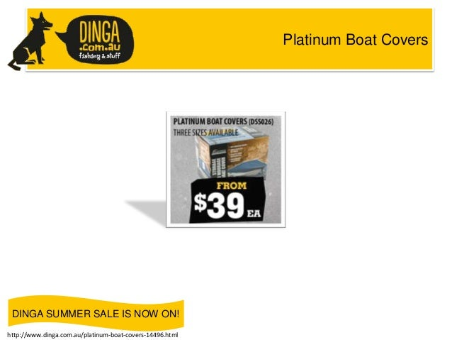 Platinum Boat Covers  DINGA SUMMER SALE IS NOW ON! http://www.dinga.com.au/platinum-boat-covers-14496.html