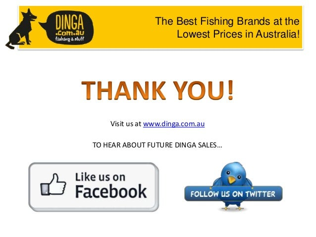 The Best Fishing Brands at the Lowest Prices in Australia!  Visit us at www.dinga.com.au TO HEAR ABOUT FUTURE DINGA SALES…