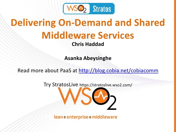 Delivering On-Demand and Shared       Middleware Services                         Chris Haddad                     Asanka ...