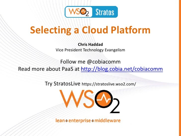 Selecting a Cloud Platform                           Chris Haddad               Vice President Technology Evangelism      ...