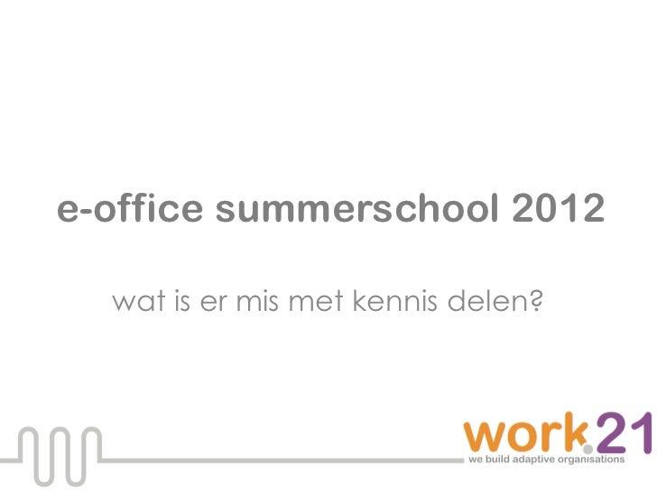 e-office summerschool 2012  wat is er mis met kennis delen?