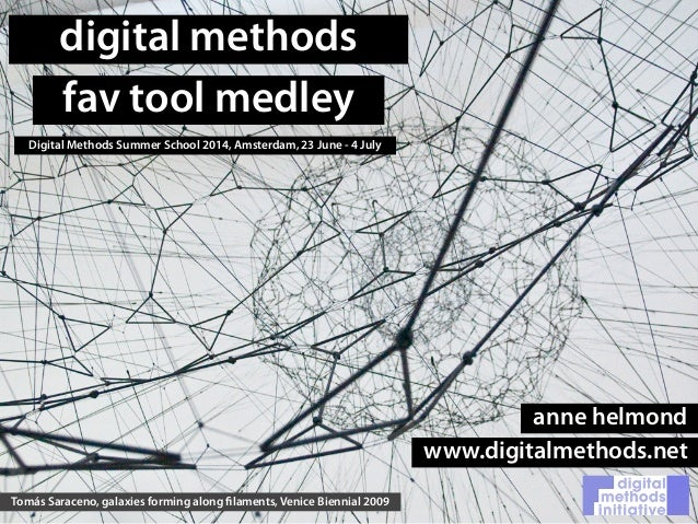digital methods fav tool medley Digital Methods Summer School 2014, Amsterdam, 23 June - 4 July Tomás Saraceno, galaxies f...
