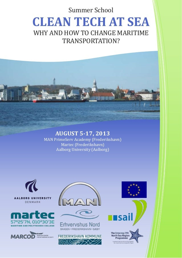 Summer SchoolCLEAN TECH AT SEAWHY AND HOW TO CHANGE MARITIMETRANSPORTATION?AUGUST 5-17, 2013MAN PrimeServ Academy (Frederi...