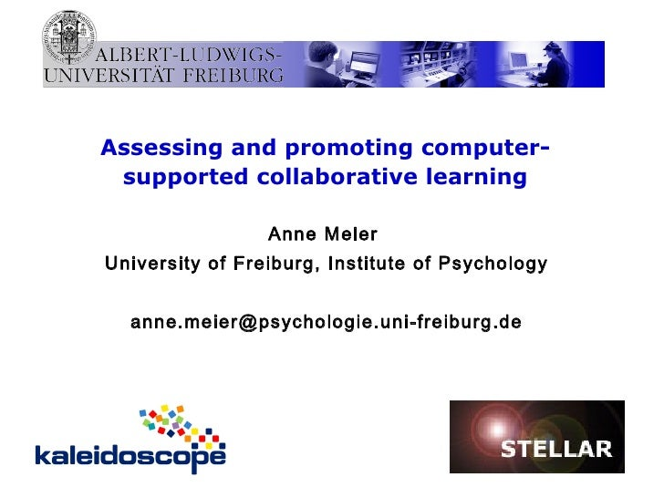 Assessing and promoting computer-supported collaborative learning Anne Meier  University of Freiburg, Institute of Psychol...