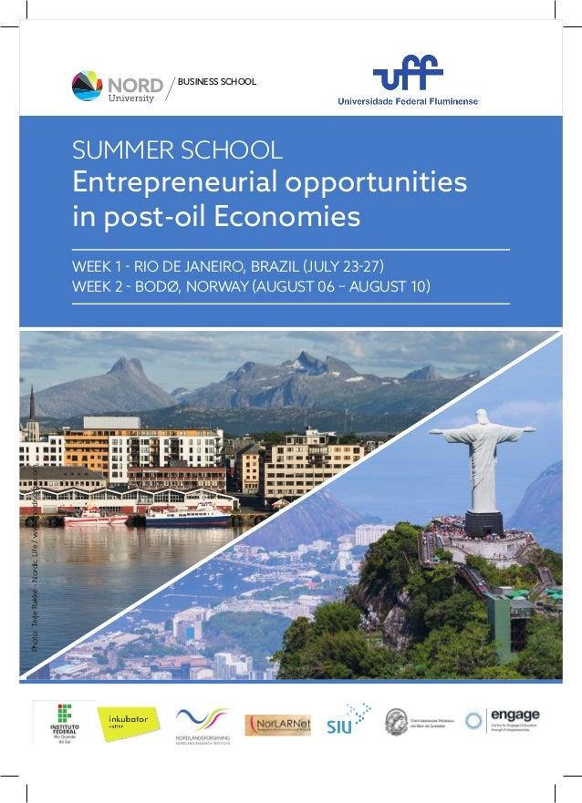 1 Entrepreneurial opportunities in post-oil Economies WEEK 1 - RIO DE JANEIRO, BRAZIL (JULY 23-27) WEEK 2 - BODØ, NORWAY (...