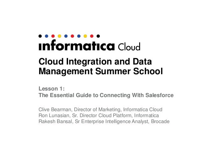 Cloud Integration and DataManagement Summer SchoolLesson 1:The Essential Guide to Connecting With SalesforceClive Bearman,...