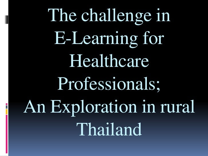The challenge in E-Learning for Healthcare Professionals; An Exploration in rural Thailand<br />