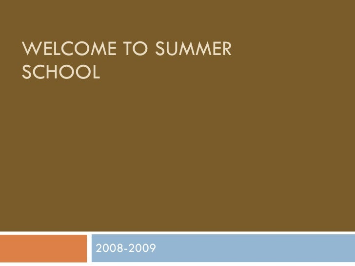 WELCOME TO SUMMER SCHOOL 2008-2009