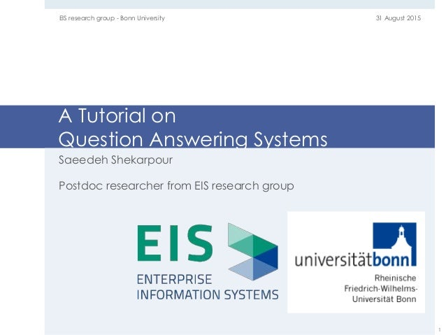 A Tutorial on Question Answering Systems Saeedeh Shekarpour Postdoc researcher from EIS research group 31 August 2015EIS r...