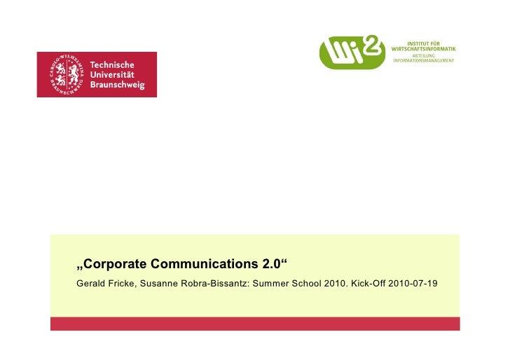 """Corporate Communications 2.0"" Gerald Fricke, Susanne Robra-Bissantz: Summer School 2010. Kick-Off 2010-07-19"