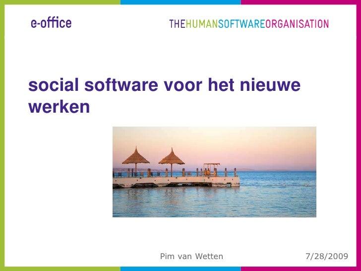 social software voor het nieuwe werken<br />7/27/2009<br />Pim van Wetten<br />