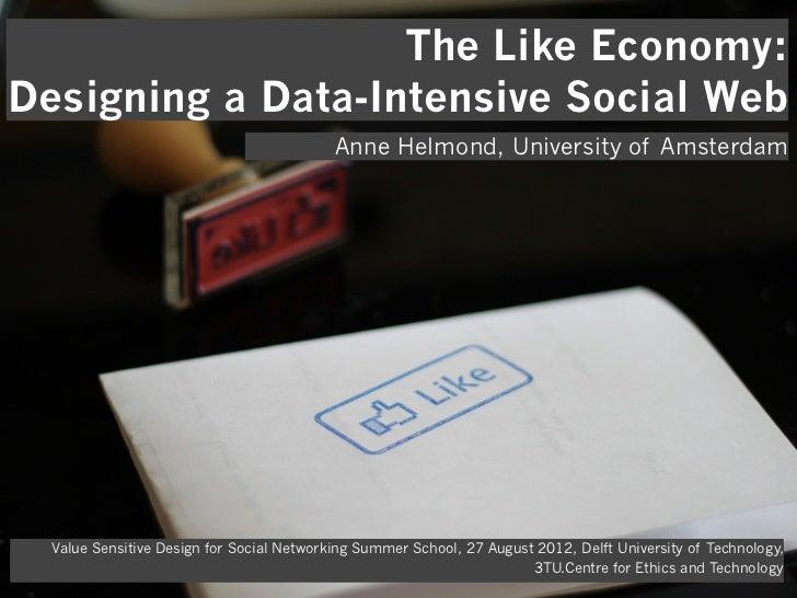 The Like Economy:Designing a Data-Intensive Social Web                                           Anne Helmond, University ...