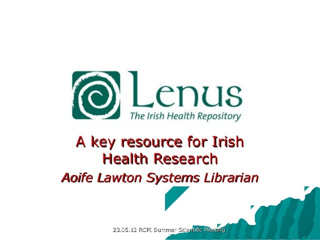 A key resource for Irish     Health ResearchAoife Lawton Systems Librarian       23.05.12 RCPI Summer Scientific Meeting